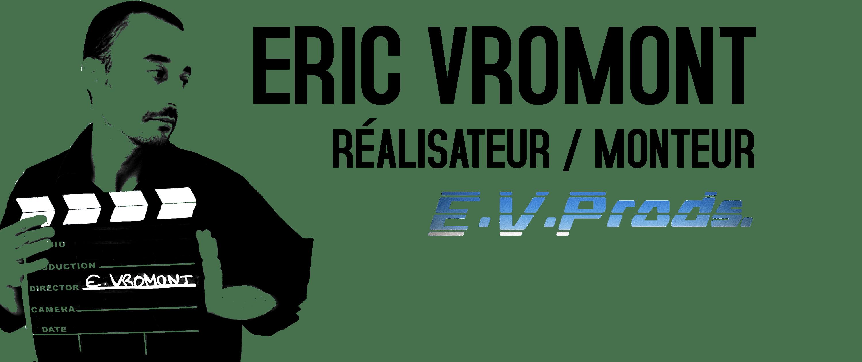 Eric Vromont – Réalisateur / Monteur / Truquiste – Productions audiovisuelles