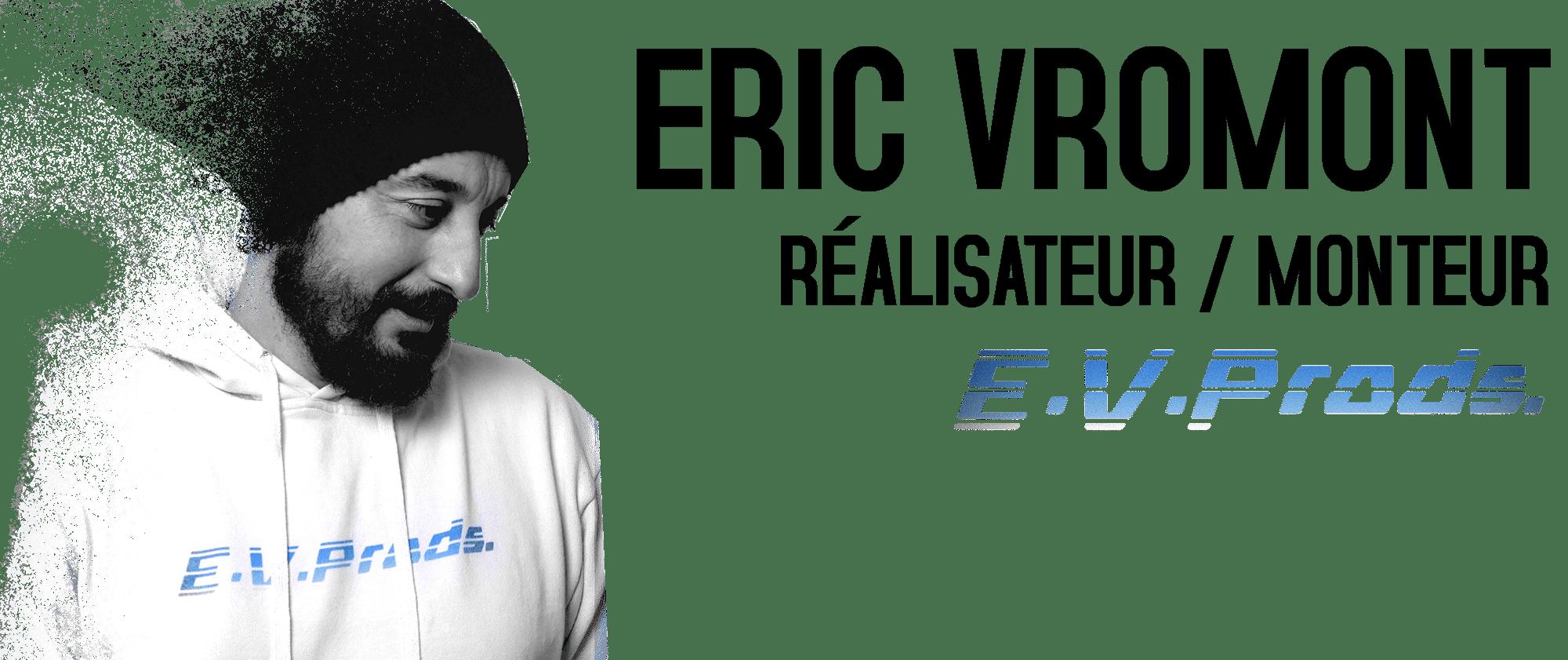 Eric Vromont – Réalisateur | Monteur Site Officiel